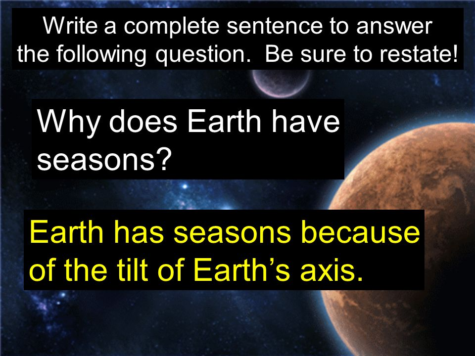 Earth has seasons because of the tilt of Earth's axis.