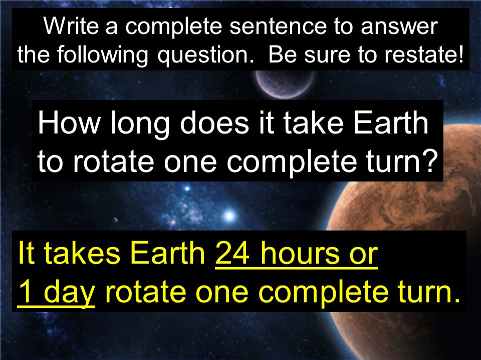 How long does it take Earth to rotate one complete turn
