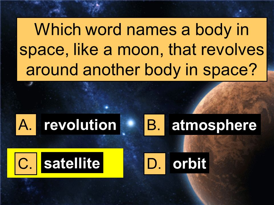 Which word names a body in space, like a moon, that revolves