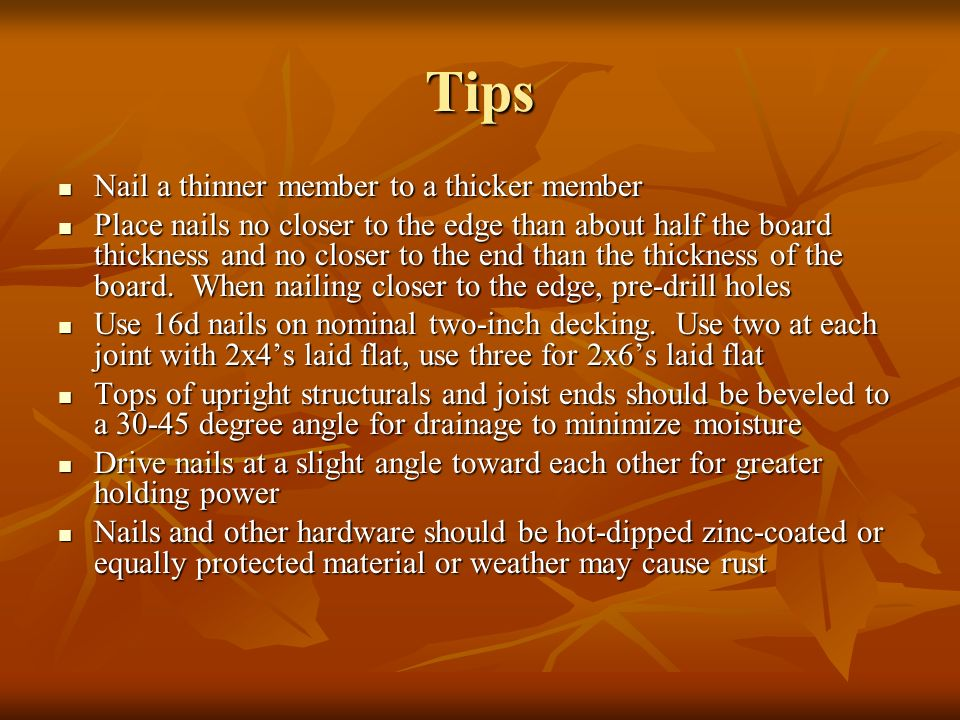 Tips Nail a thinner member to a thicker member