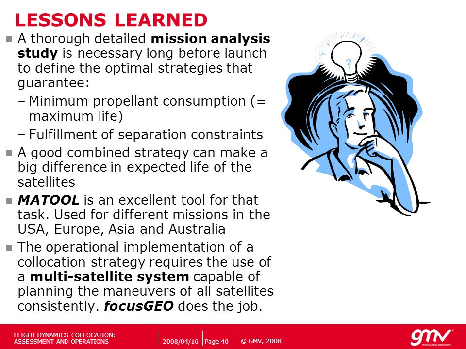 LESSONS LEARNED A thorough detailed mission analysis study is necessary long before launch to define the optimal strategies that guarantee: