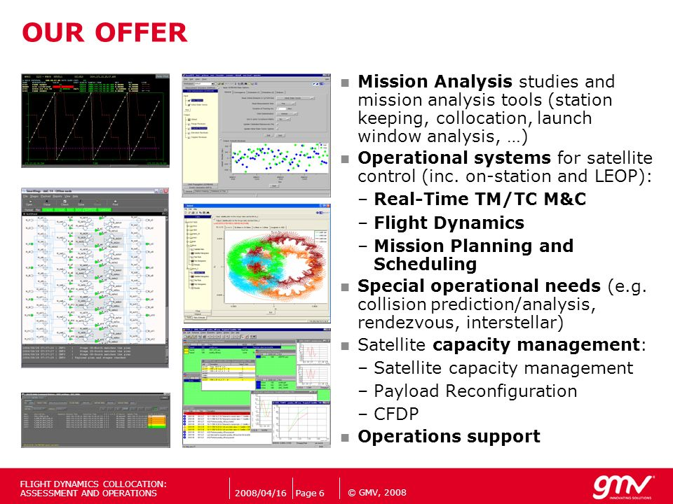 OUR OFFER Mission Analysis studies and mission analysis tools (station keeping, collocation, launch window analysis, …)