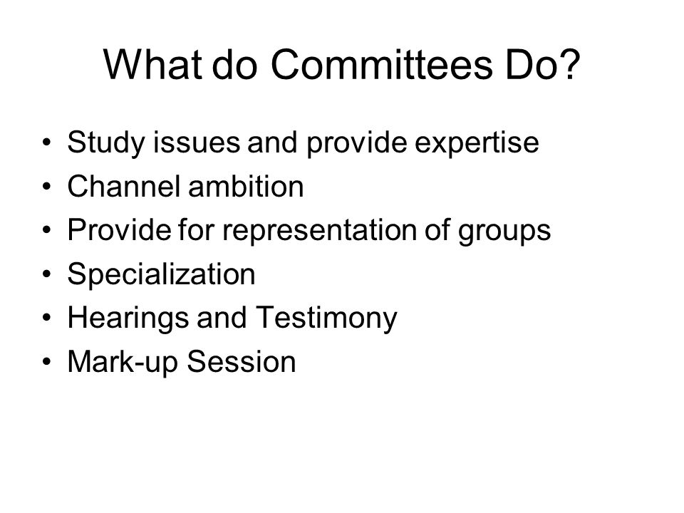 What do Committees Do Study issues and provide expertise
