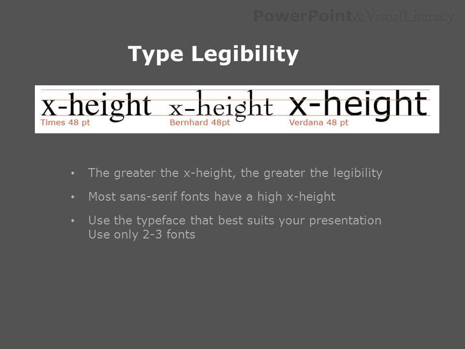 Type Legibility The greater the x-height, the greater the legibility