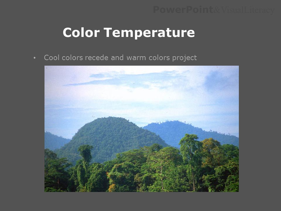 Color Temperature Cool colors recede and warm colors project