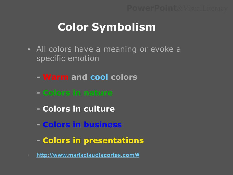 Color Symbolism All colors have a meaning or evoke a specific emotion