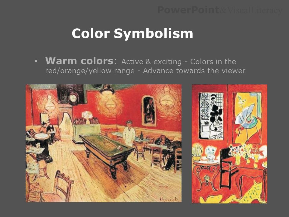 Color Symbolism Warm colors: Active & exciting - Colors in the red/orange/yellow range - Advance towards the viewer.