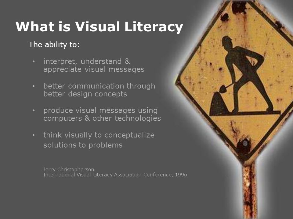 What is Visual Literacy The ability to: