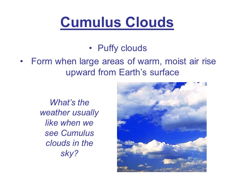 What's the weather usually like when we see Cumulus clouds in the sky