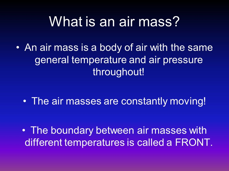 The air masses are constantly moving!