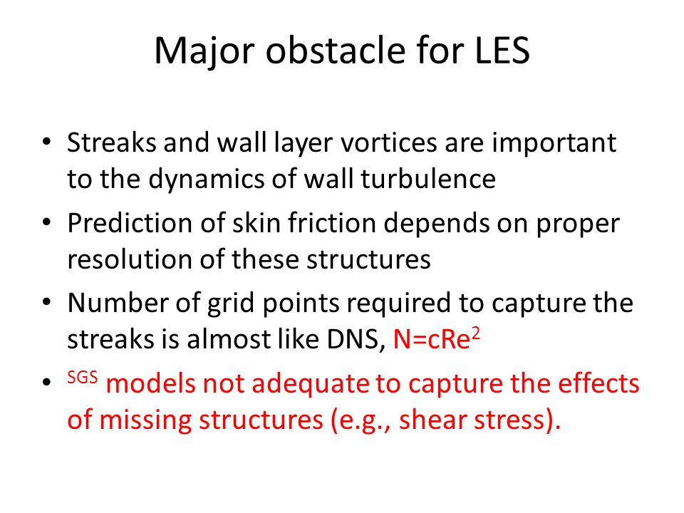 Major obstacle for LESStreaks and wall layer vortices are important to the dynamics of wall turbulence.