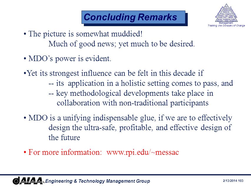 Concluding Remarks The picture is somewhat muddied! Much of good news; yet much to be desired. MDO's power is evident.