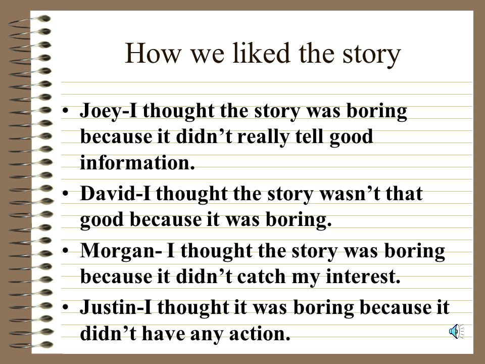 How we liked the story Joey-I thought the story was boring because it didn't really tell good information.