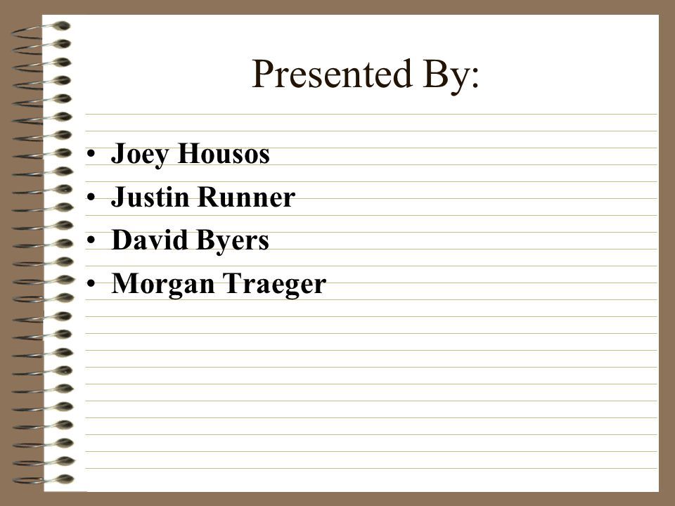 Presented By: Joey Housos Justin Runner David Byers Morgan Traeger