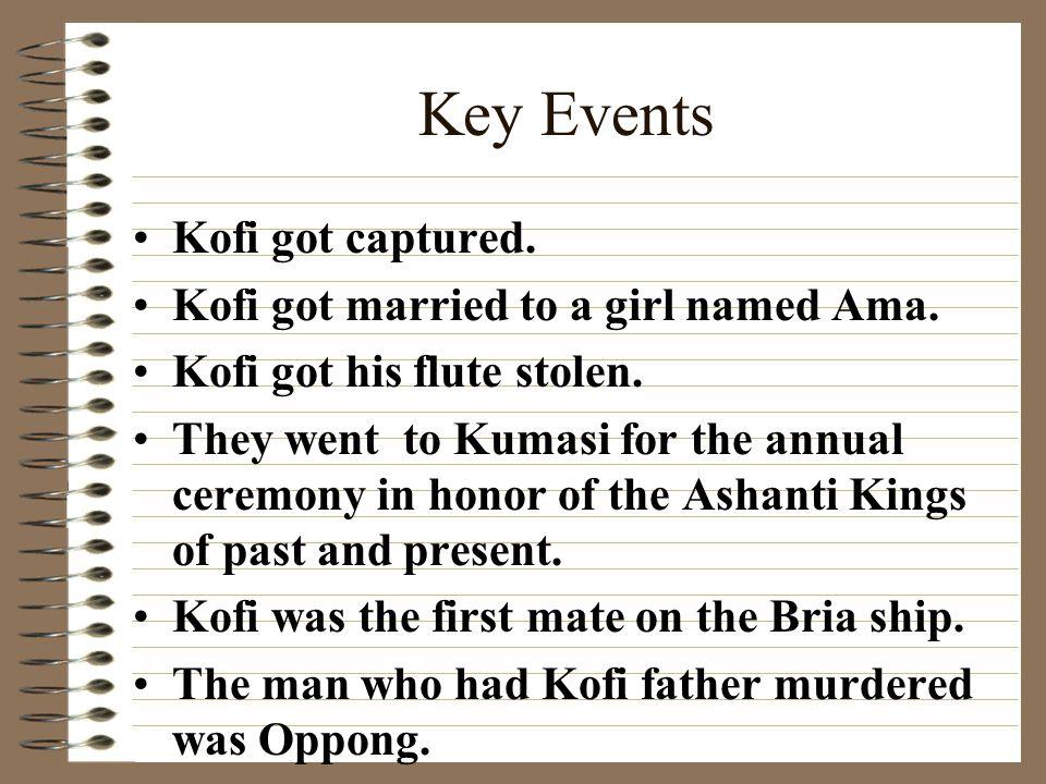 Key Events Kofi got captured. Kofi got married to a girl named Ama.