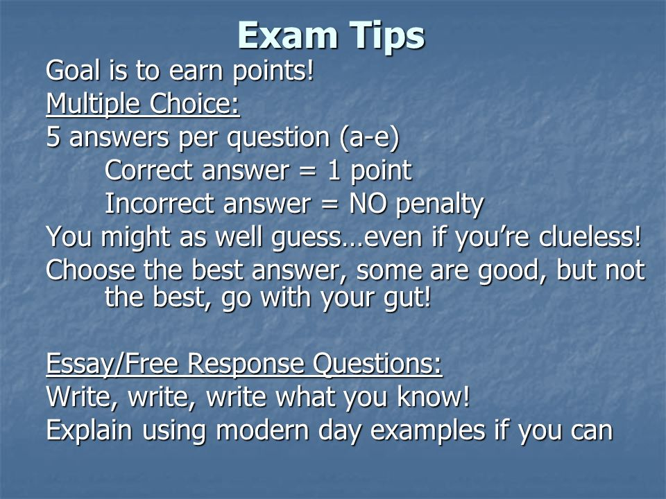 Exam Tips Goal is to earn points! Multiple Choice: