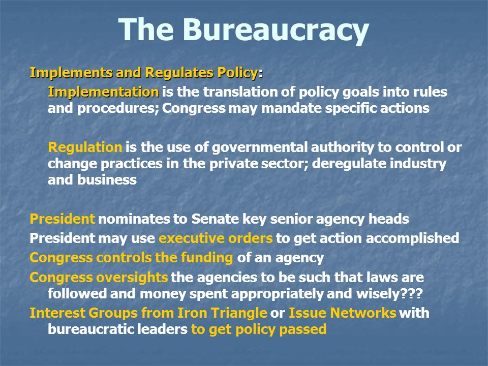 The Bureaucracy Implements and Regulates Policy: