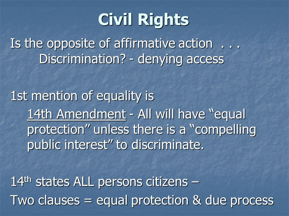 Civil Rights Is the opposite of affirmative action . . . Discrimination - denying access. 1st mention of equality is.