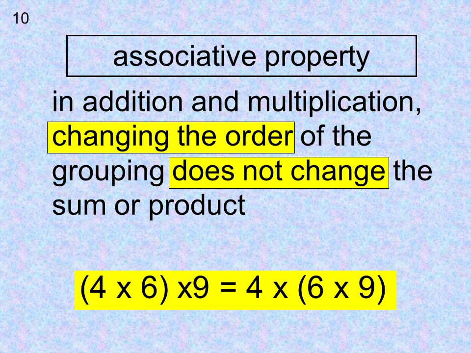 (4 x 6) x9 = 4 x (6 x 9) associative property