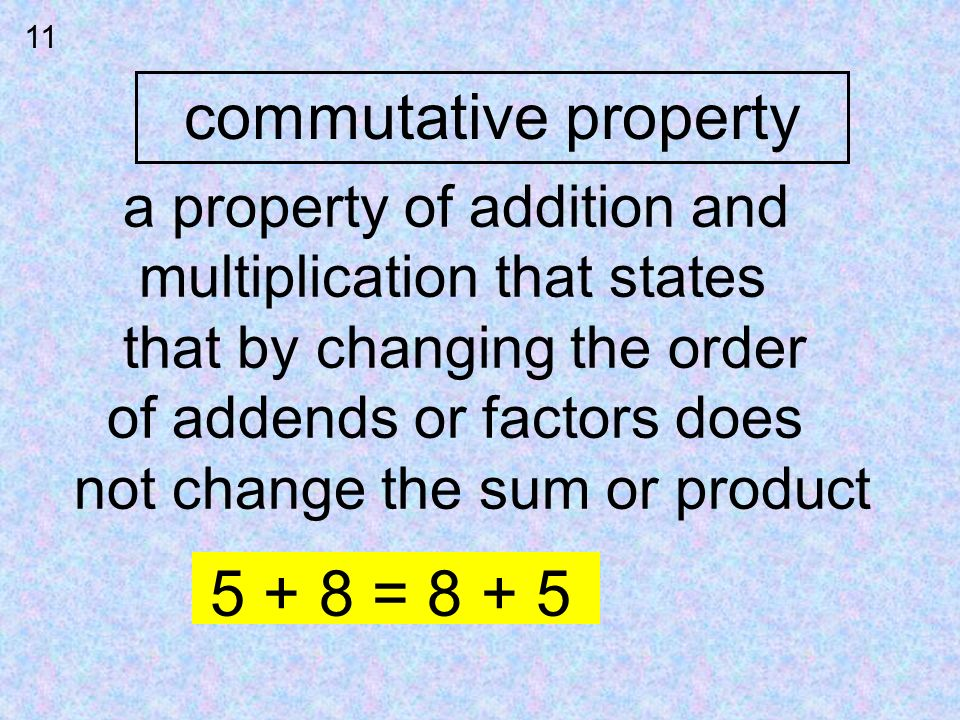 commutative property 5 + 8 = 8 + 5 a property of addition and