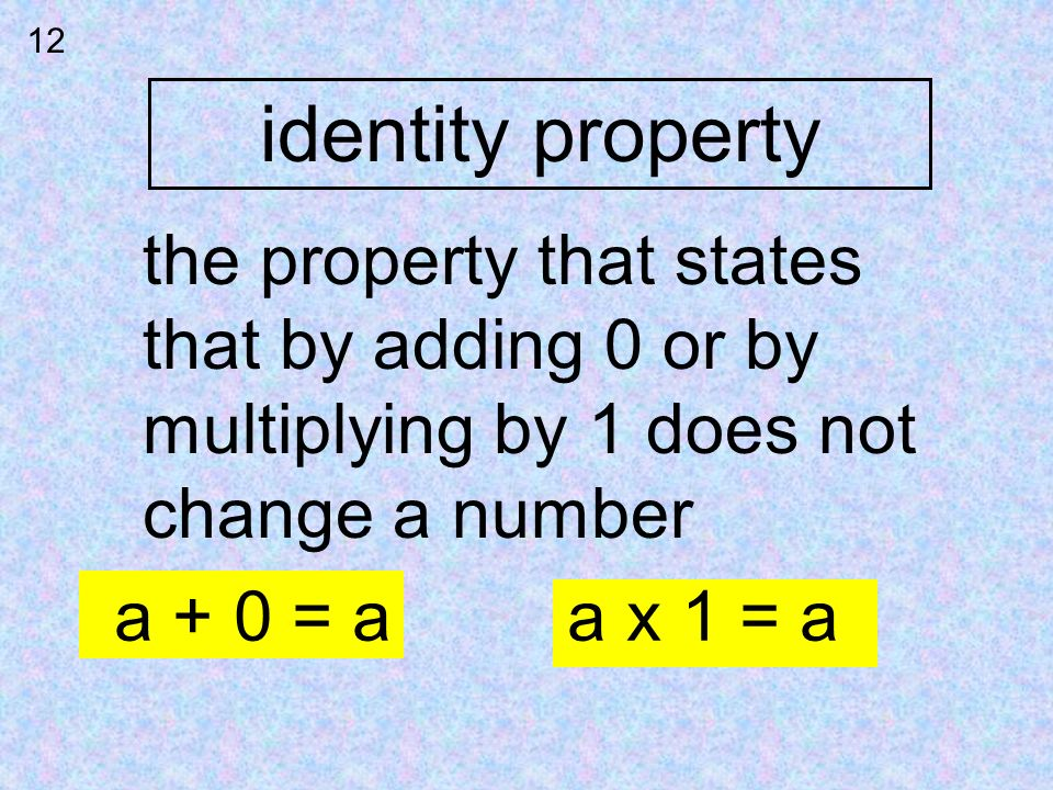 identity property the property that states that by adding 0 or by