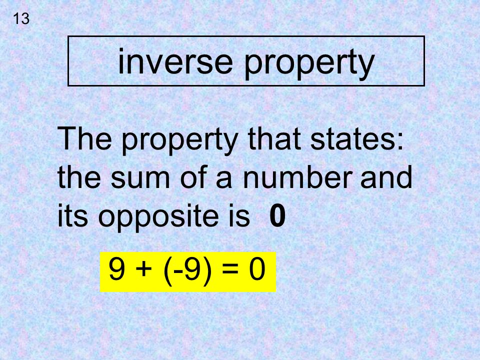inverse property The property that states: the sum of a number and