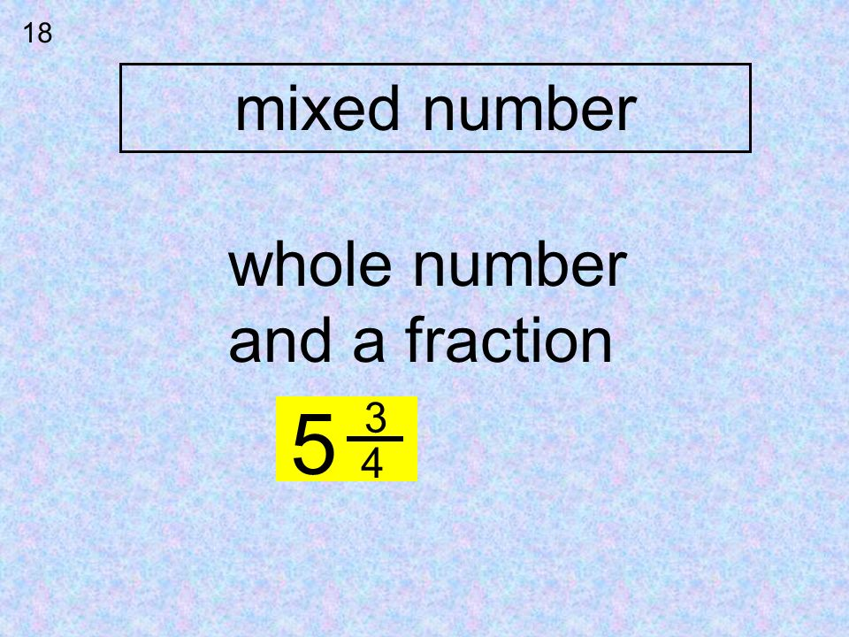 18 mixed number whole number and a fraction 5 3 4