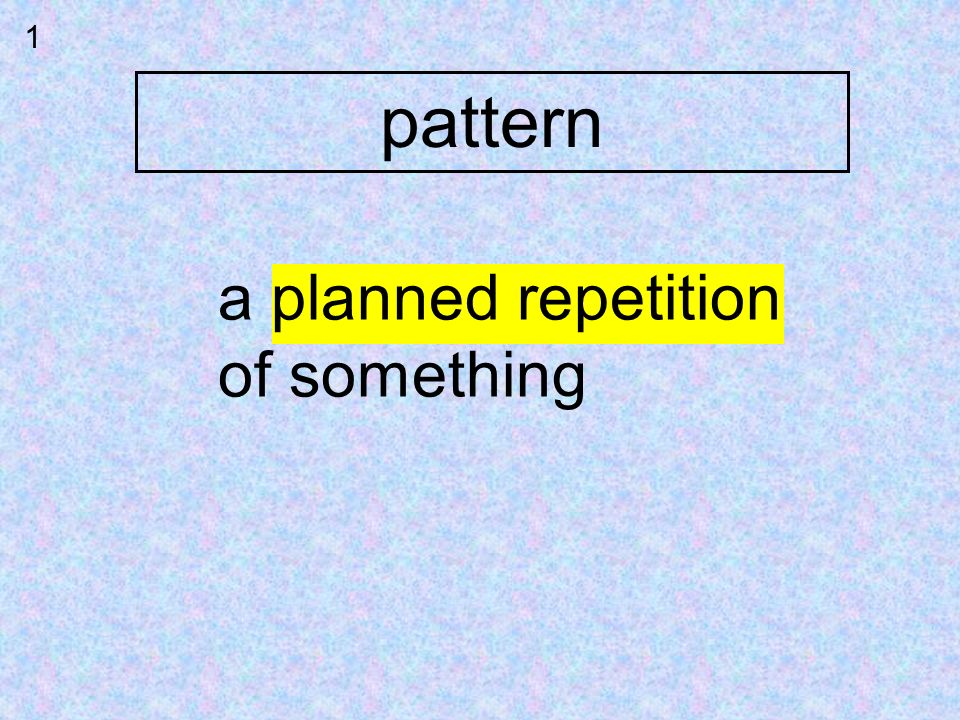1 pattern a planned repetition of something