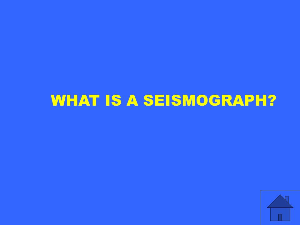 WHAT IS A SEISMOGRAPH