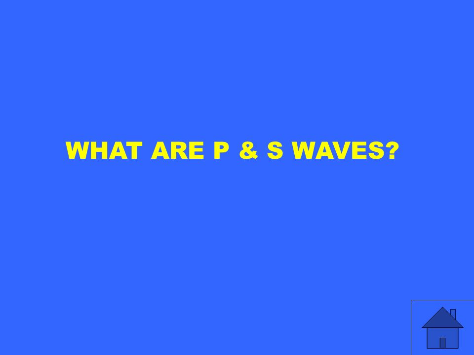 WHAT ARE P & S WAVES