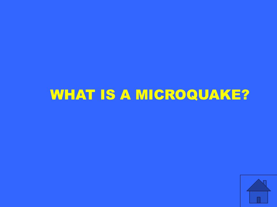 WHAT IS A MICROQUAKE