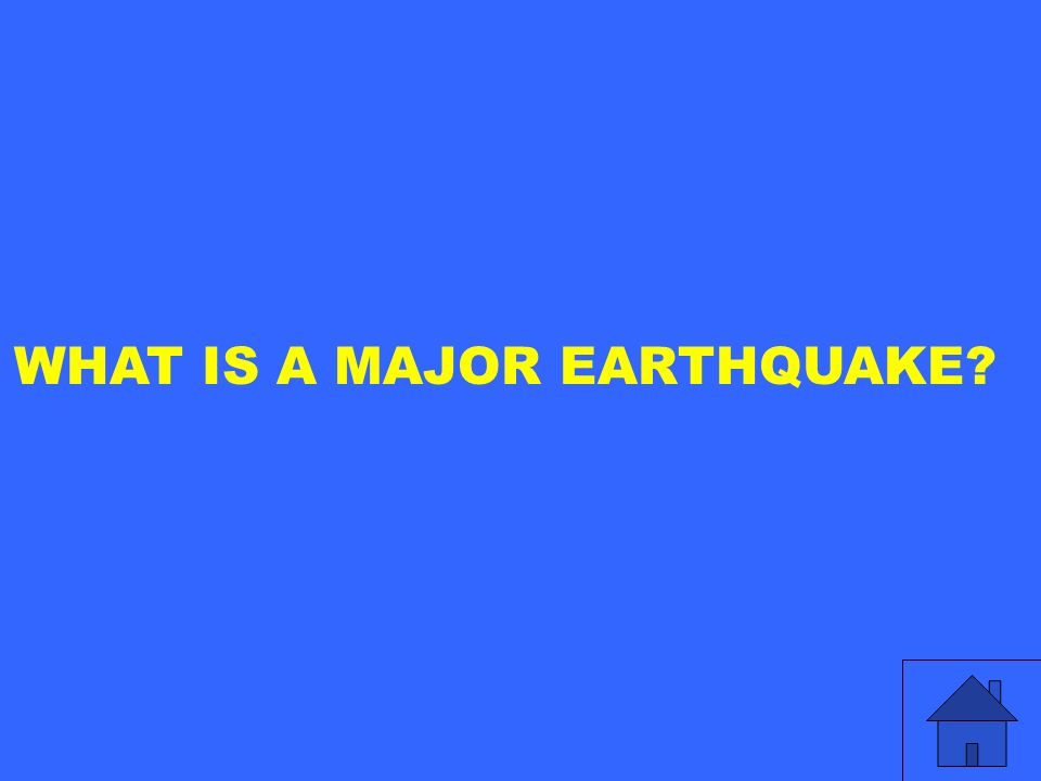 WHAT IS A MAJOR EARTHQUAKE
