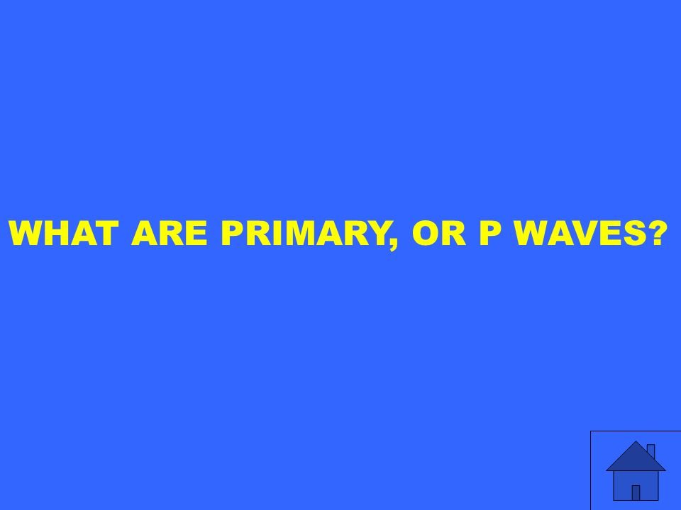WHAT ARE PRIMARY, OR P WAVES