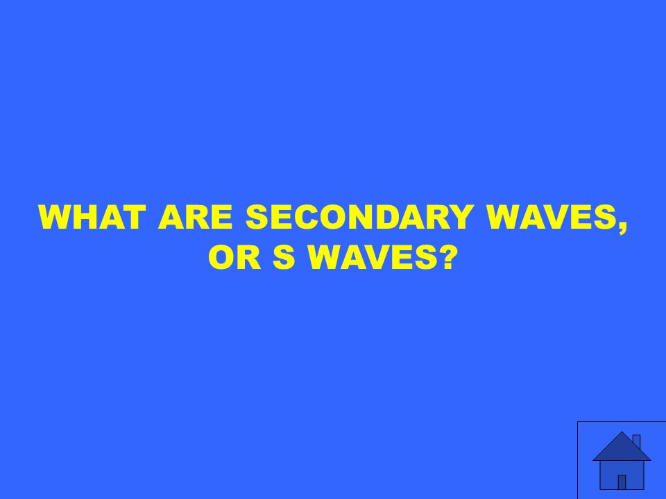 WHAT ARE SECONDARY WAVES,