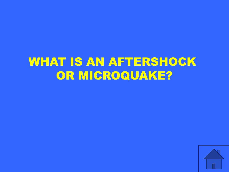 WHAT IS AN AFTERSHOCK OR MICROQUAKE