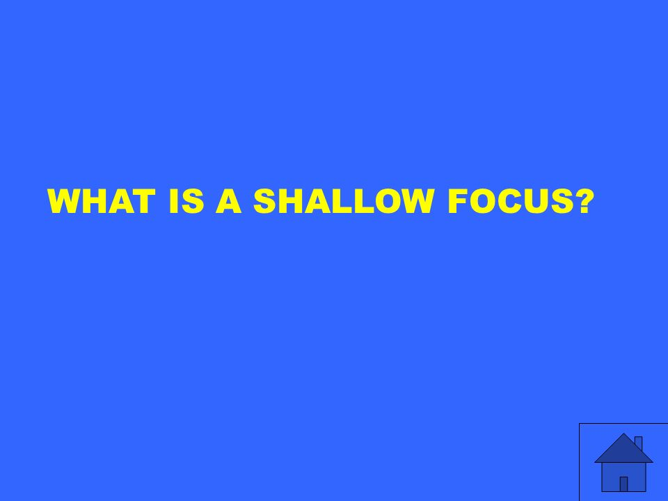 WHAT IS A SHALLOW FOCUS