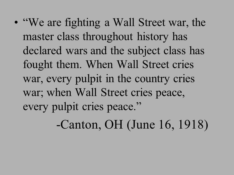 We are fighting a Wall Street war, the master class throughout history has declared wars and the subject class has fought them. When Wall Street cries war, every pulpit in the country cries war; when Wall Street cries peace, every pulpit cries peace.