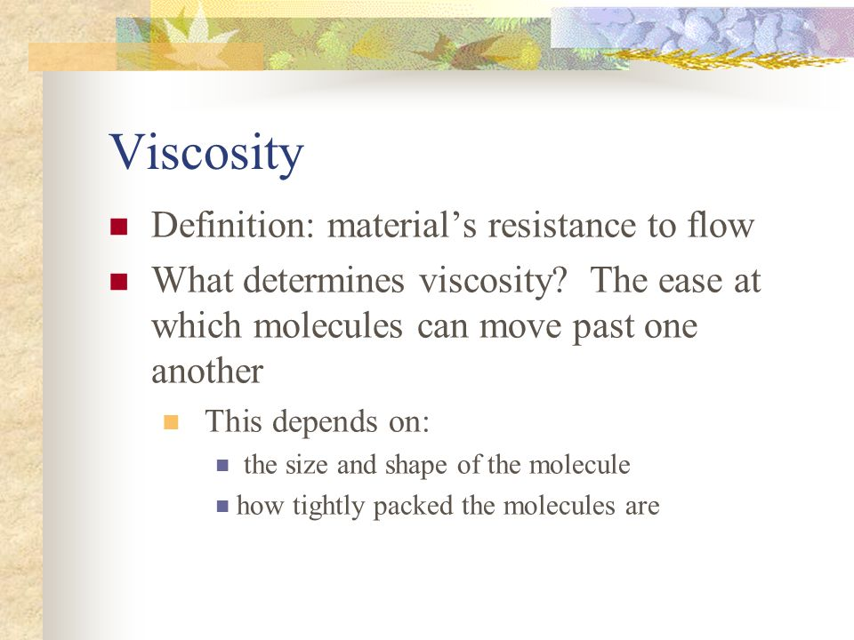 Viscosity Definition: material's resistance to flow