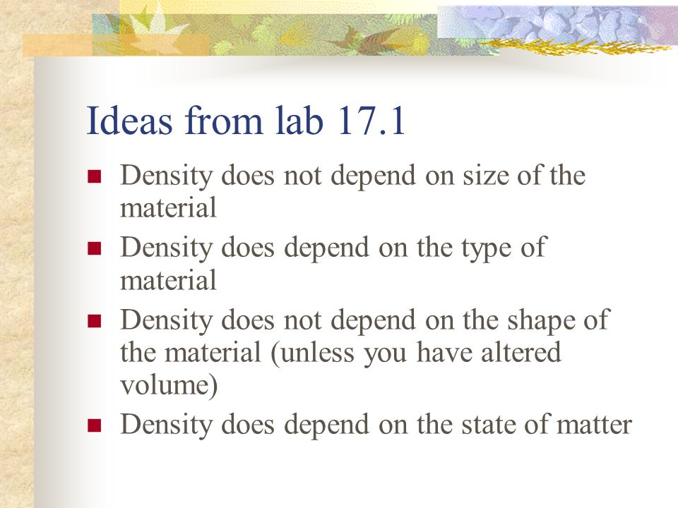 Ideas from lab 17.1 Density does not depend on size of the material