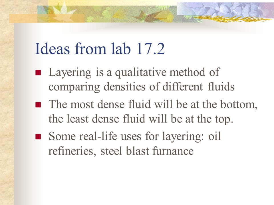 Ideas from lab 17.2 Layering is a qualitative method of comparing densities of different fluids.