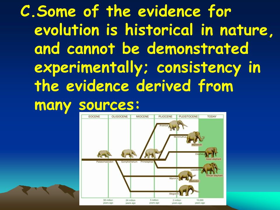 C.Some of the evidence for evolution is historical in nature, and cannot be demonstrated experimentally; consistency in the evidence derived from many sources: