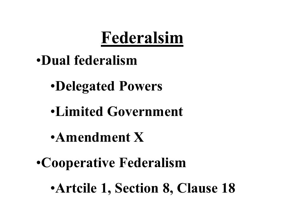 Federalsim Dual federalism Delegated Powers Limited Government