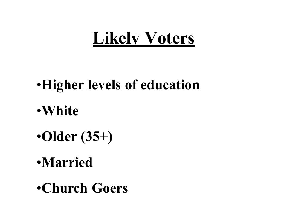 Likely Voters Higher levels of education White Older (35+) Married