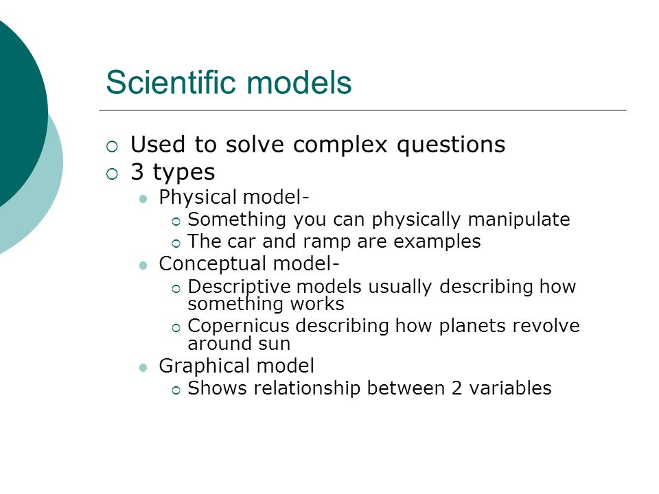 Scientific models Used to solve complex questions 3 types
