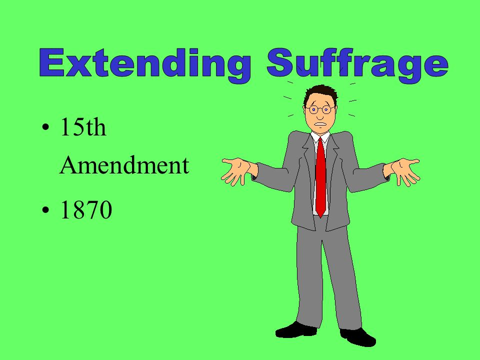 Extending Suffrage 15th Amendment 1870