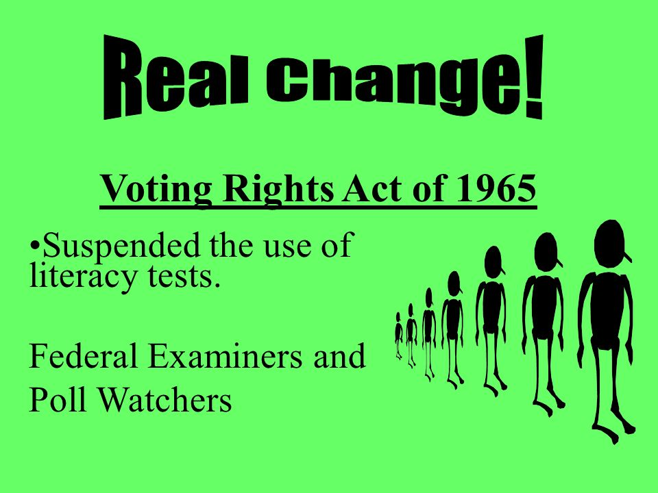 Voting Rights Act of 1965 Suspended the use of literacy tests.