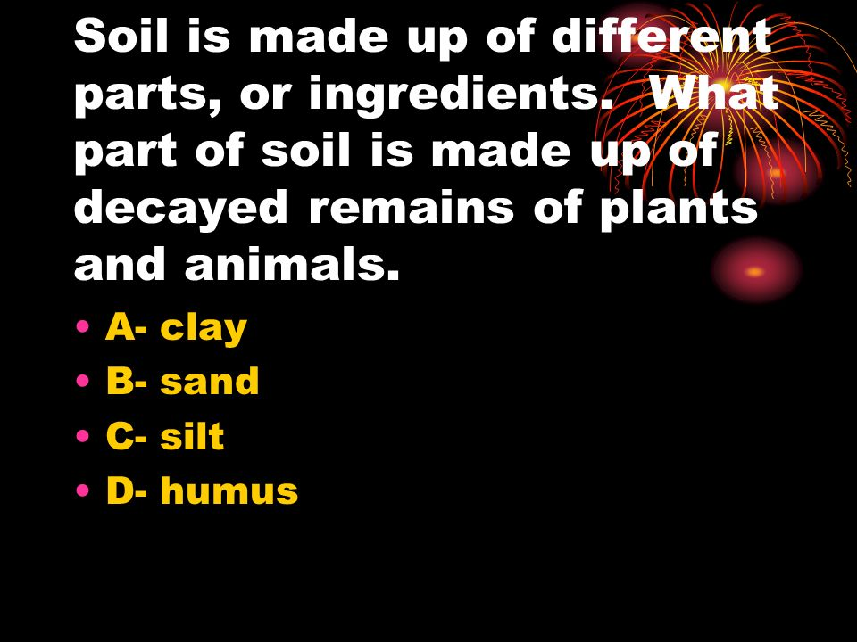 Soil is made up of different parts, or ingredients