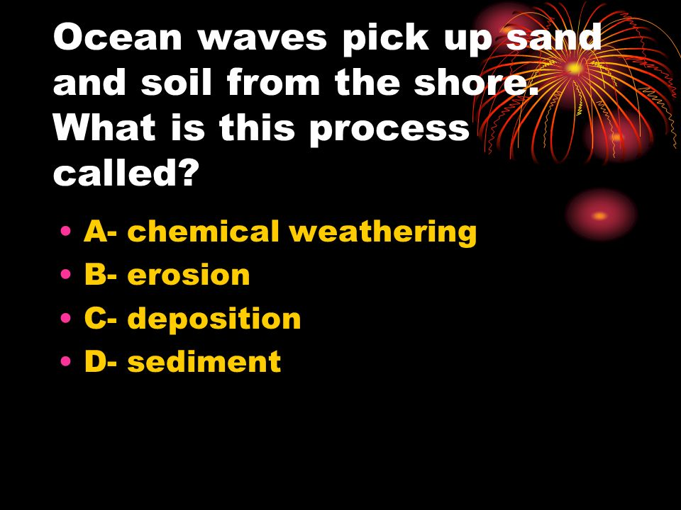 Ocean waves pick up sand and soil from the shore