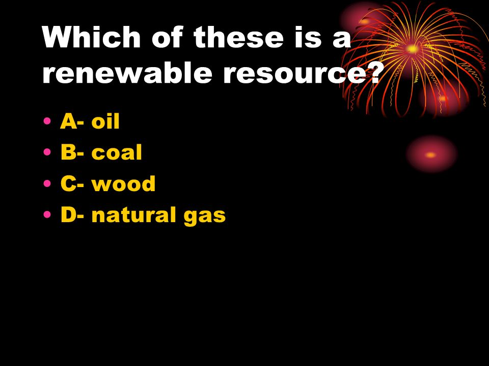 Which of these is a renewable resource