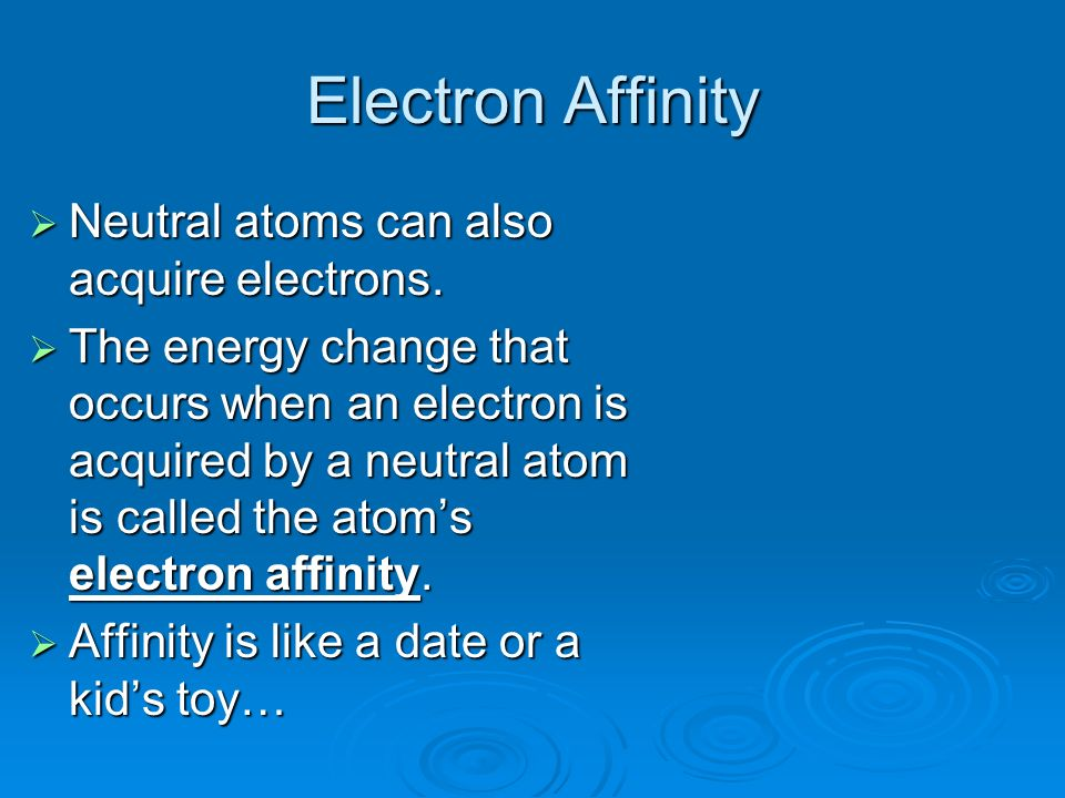 Electron Affinity Neutral atoms can also acquire electrons.